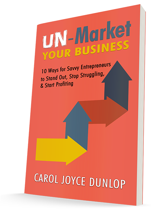 Carol Dunlop Shares the Secret to 'Un-Marketing' in her New Book for Entrepreneurs