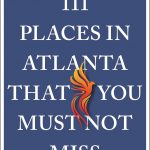 Now is a Great Time to Check out '111 Places in Atlanta that You Must Not Miss'